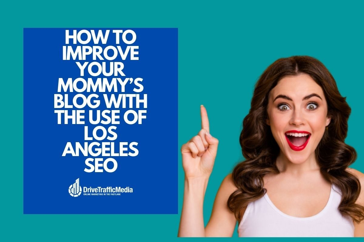 How to improve your Mommy's blog with the use of Los Angeles SEO