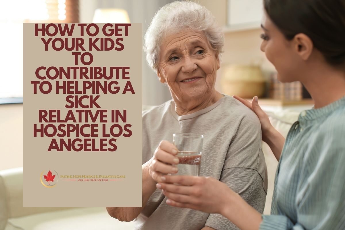 How to get your kids to contribute to helping a sick relative in hospice Los Angeles