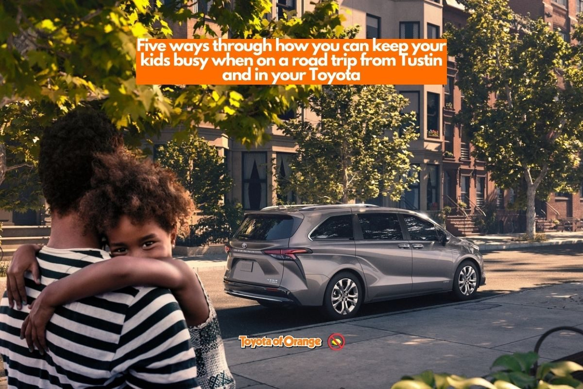 Five Ways Through How You Can Keep Your Kids Busy When On a Road Trip From Tustin And In Your Toyota