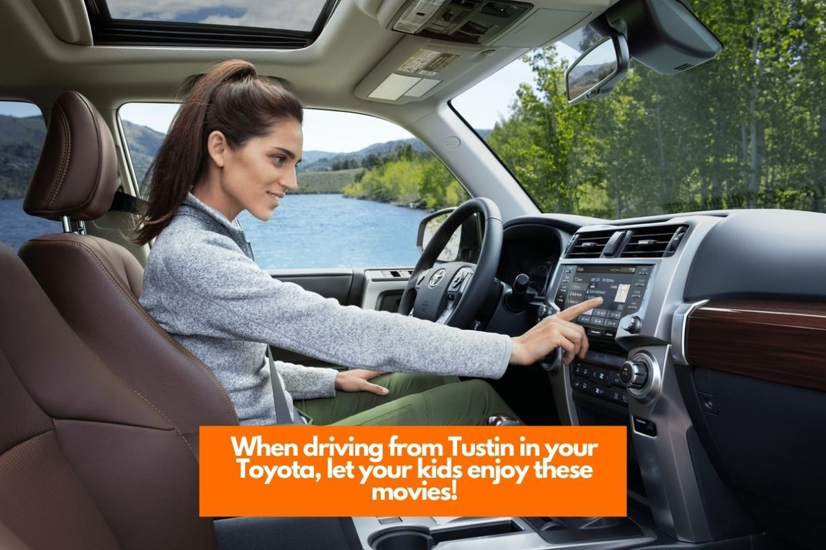 When driving from Tustin in your Toyota, let your kids enjoy these movies!