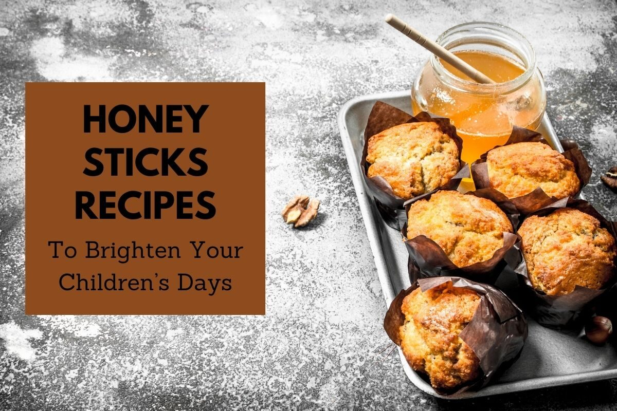 A list of Honey Sticks Recipes That You Can Use to Brighten Your Children's Days